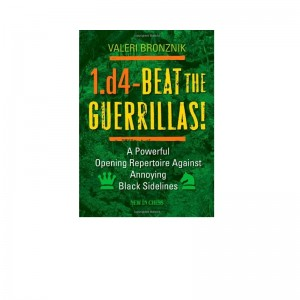 1.d4 - Beat the Guerrillas: A Powerful Repertoire Against Annoying Black Sidelines